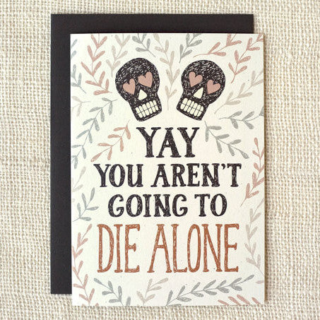 """You Won't Die Alone"" Engagement/Wedding Card by Wit & Whistle, available at Three Hearts Home"