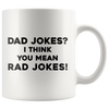 Dad Jokes? I Think You Mean Rad Jokes Coffee Mug