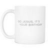 Go Jesus It's Your Birthday Coffee Mug
