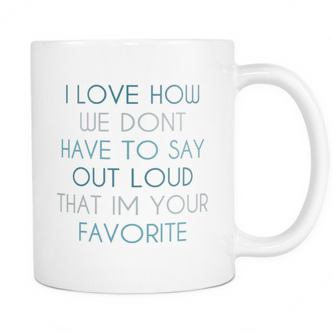 Don't Have To Say Out Loud I'm Your Favorite Coffee Mug - Blue