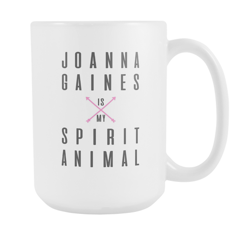 Joanna Gaines is My Spirit Animal - 15 oz