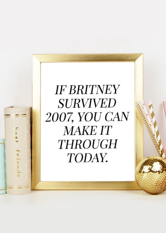 If Britney Survived 2007, You Can Make It Through Today Digital Print Download