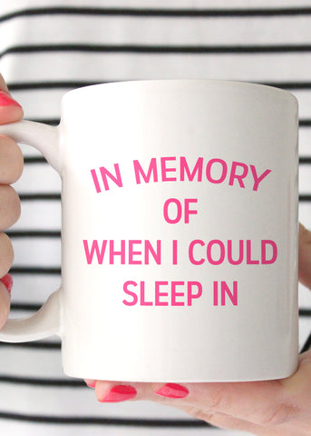 In Memory of When I Could Sleep In Coffee Mug