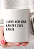 I Love You Like Kanye Loves Kanye Coffee Mug