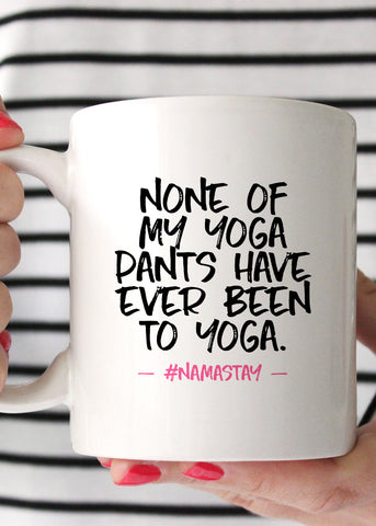 None of My Yoga Pants Have Ever Been to Yoga Mug - elle & k boutique