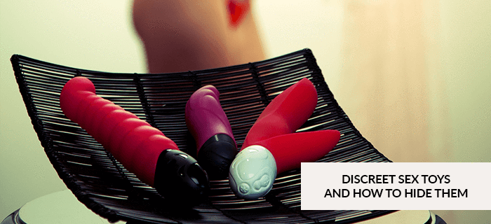Discreet Sex Toys and how to hide them