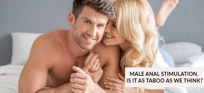 Male Anal Stimulation, Is it as Taboo as we think?
