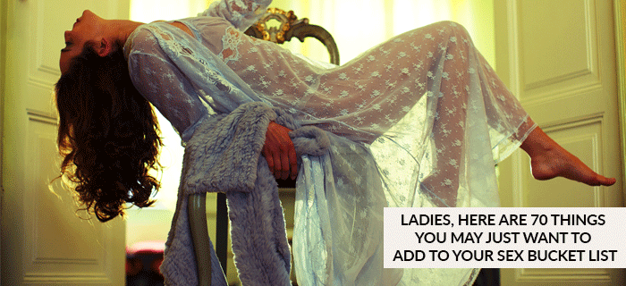 Ladies, Here are 70 Things You May Just Want to Add to Your Sex Bucket List
