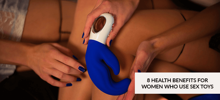 8 HEALTH BENEFITS FOR WOMEN WHO USE SEX TOYS