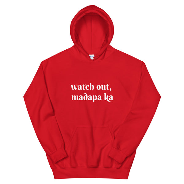 Watch Out, MADAPA KA (You will Fall) HOODIE