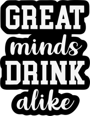 Great Minds Drink Alike - 1