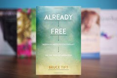 Already Free: Buddhism Meets Psychotherapy on the Path of Liberation