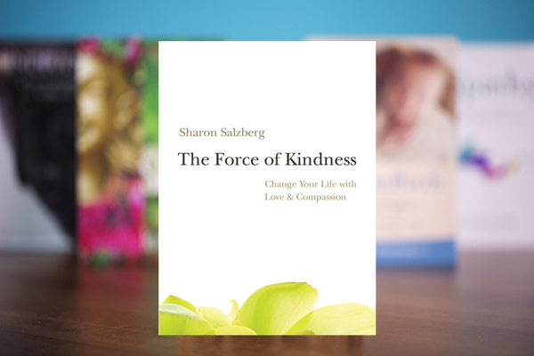 The Force of Kindness: Change Your Life with Love and Compassion