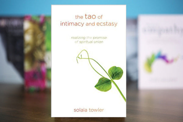The Tao of Intimacy & Ecstasy: Realizing the Promise of Spiritual Union