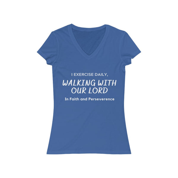 """I EXERCISE DAILY WALKING WITH OUR LORD In Faith and Perserverence"" Women's Jersey Short Sleeve V-Neck Tee"