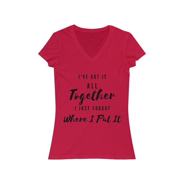 """I've Got It ALL Together I Just Forgot Where I Put It"" Women's Jersey Short Sleeve V-Neck Tee"
