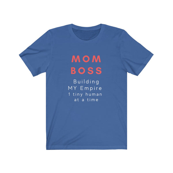 """Mom Boss Building My Empire 1 Tiny Human at a time"": Unisex Jersey Short Sleeve Tee"