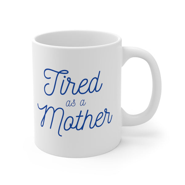 """Tired as a Mother"" Mug 11oz"