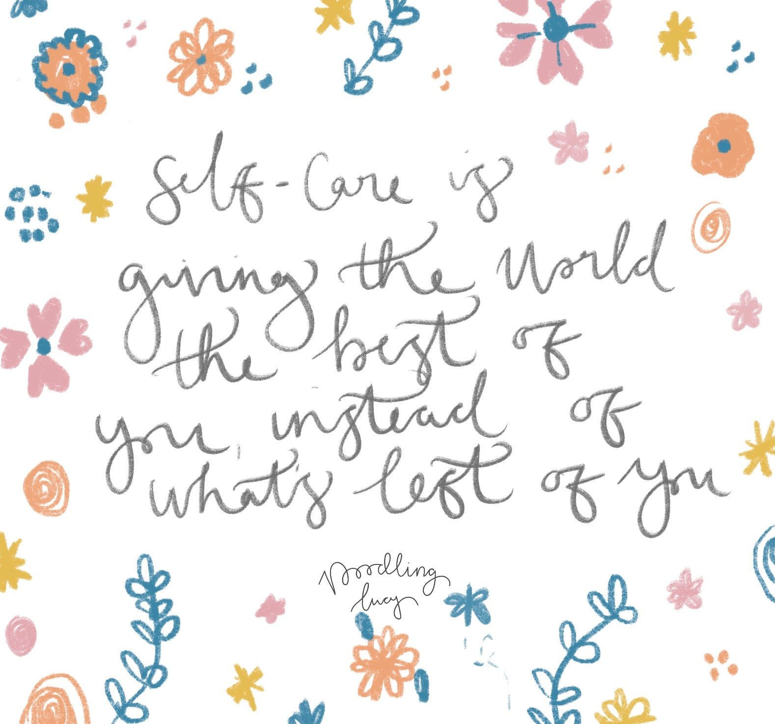 self care is giving the world the best of you not whats left of you
