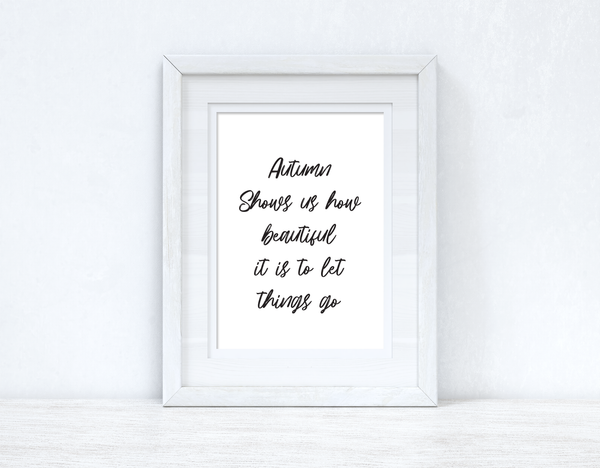 Autumn Shows Us How Beautiful It Is To Let Things Go Autumn Seasonal Wall Home Decor Print
