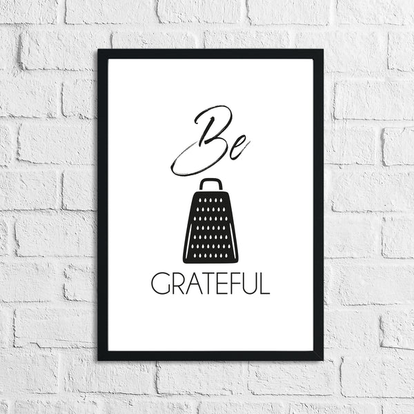 Be Grateful Humorous Kitchen Home Simple Wall Decor Print