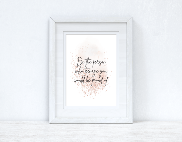 Be The Person Who Teenage You Blush Rose Gold Inspirational Wall Home Decor Print