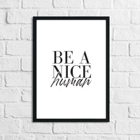 Be A Nice Human Inspirational Wall Decor Quote Print