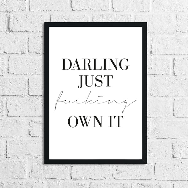Darling Just Fucking Own It Simple Home Inspirational Wall Decor Print