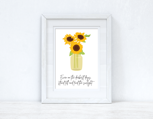 Even On The Darkest Days Sunflower Spring Seasonal Wall Home Decor Print