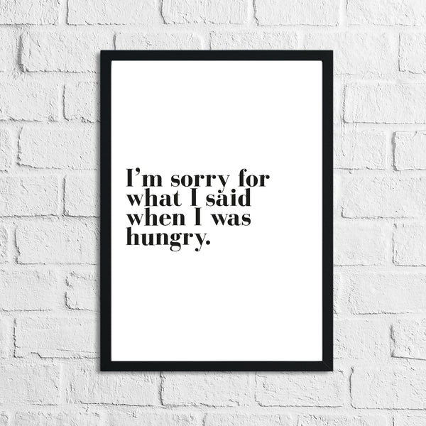I'm Sorry For What I Said When I Was Hungry Kitchen Simple Wall Decor Print