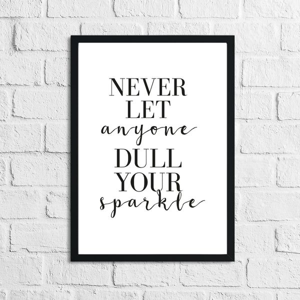 Never Let Anyone One Dull Your Sparkle Home Simple Home Inspirational Wall Decor Print