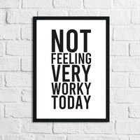 Not Feeling Very Worky Today Simple Humorous Wall Home Decor Print
