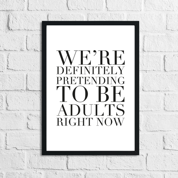 Pretending To Be Adults Right Now Funny Humorous Wall Decor Print