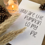 You Are The Pumpkin To My Pie Autumn Seasonal Wall Home Decor Print