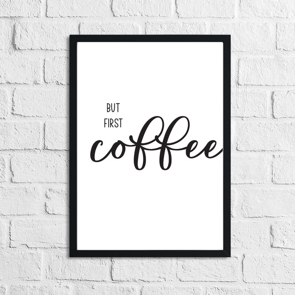But First Coffee Kitchen Simple Wall Decor Print