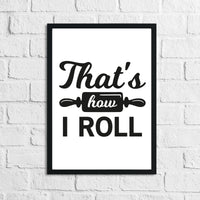 That's How I Roll Kitchen Home Simple Wall Decor Print