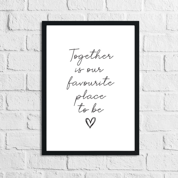 New Together Is Our Favourite Place To Be Heart Simple Home Wall Decor Print