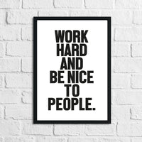 Bold Work Hard And Be Nice To People Inspirational Simple Wall Home Decor Print
