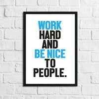 Bold Colour Work Hard And Be Nice To People Inspirational Simple Wall Home Decor Print