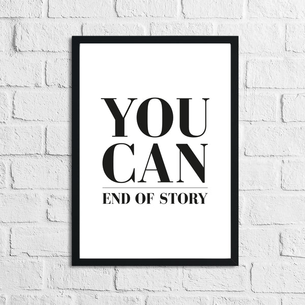 You Can End Of Story Inspirational Home Wall Decor Print