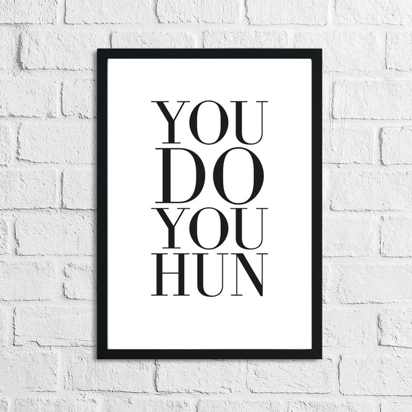 You Do You Hun Inspirational Simple Wall Home Decor Print