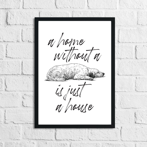 A Home Without A Dog Is Just A House Animal Wall Decor Simple Print