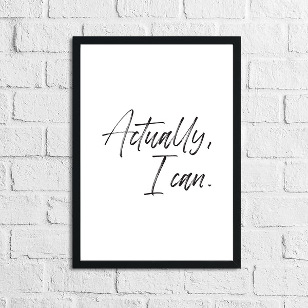 Actually I Can Inspirational Wall Decor Quote Print