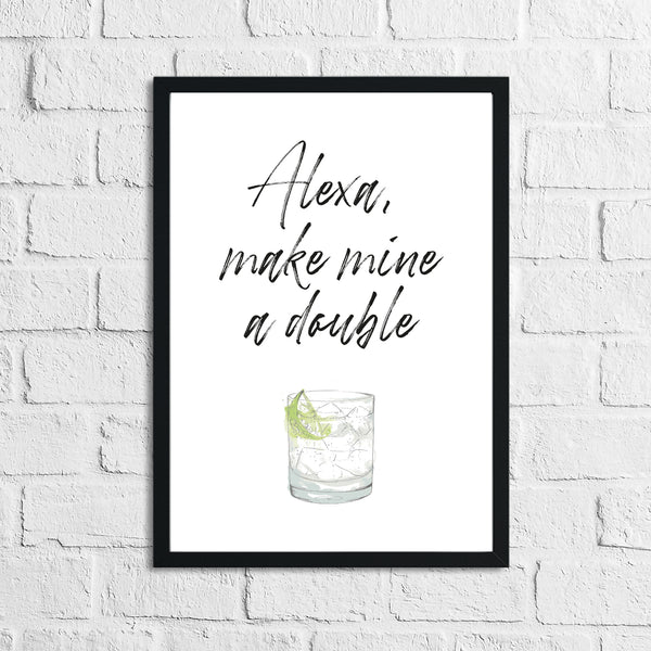 Alexa Make Mine A Double Alcohol Wall Decor Print