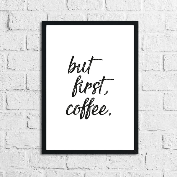 But First Coffee New Kitchen Simple Wall Decor Print