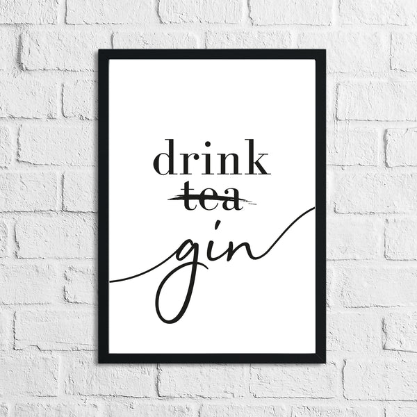 Drink Gin Not Tea Alcohol Kitchen Wall Decor Print