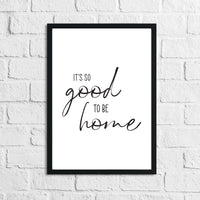 Its So Good To Be Home Simple Home Wall Decor Print