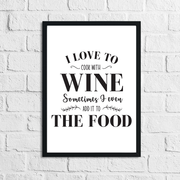 I Love To Cook With Wine Kitchen Wall Decor Print