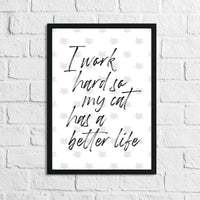 I Work Hard So My Cat Has A Better Life Animal Wall Decor Simple Print