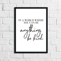 In A World Where You Can Be Anything Be Kind Inspirational Wall Decor Home Quote Print